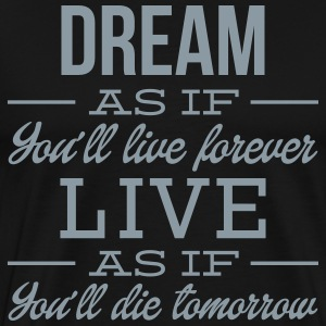 Dream as if you´ll live forever... - Men's Premium T-Shirt