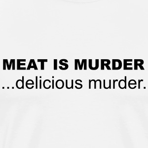 Meat is Murder, Delicious Murder T-Shirts - Men's Premium T-Shirt
