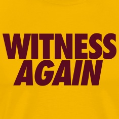 Witness Again T-Shirts