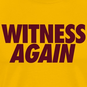 Witness Again T-Shirts - Men's Premium T-Shirt