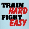 Train hard, fight easy T-Shirts - Men's T-Shirt