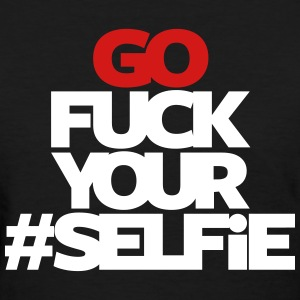 GO FUCK YOUR SELFIE - Women's T-Shirt