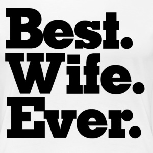 Best Wife Ever  - Women's Premium T-Shirt