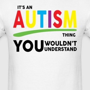 Its an Autism Thing, You Wouldnt Understand T-Shirts - Men's T-Shirt
