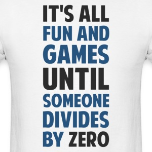 Dividing By Zero Is Not A Game T-Shirts - Men's T-Shirt