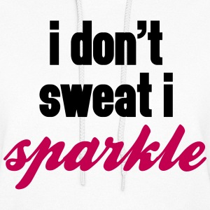 I Don't Sweat, I Sparkle  Hoodies - Women's Hoodie