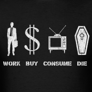 Work, Buy, Consume, Die - The Circle of Life T-Shirts - Men's T-Shirt