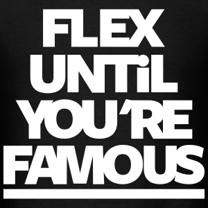 Flex Until You're Famous - Men's T-Shirt