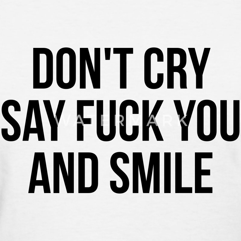 Don't cry say fuck you and smile Women's T-Shirts - Women's T-Shirt