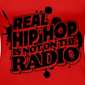 Real Hip Hop Is Not On The Radio Women's T-Shirts - Women's Premium T-Shirt