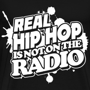 Real Hip Hop Is Not On The Radio T-Shirts - Men's Premium T-Shirt