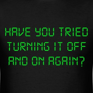 Have You Tried Turning It Off And On Again? T-Shirts - Men's T-Shirt