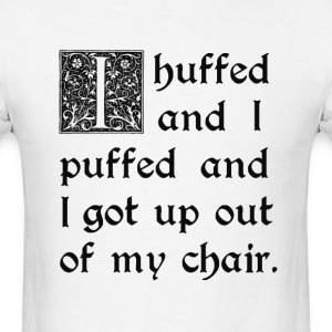 Huffed and Puffed and Got Out of My Chair T-Shirts - Men's T-Shirt