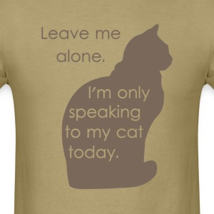 Leave Me Alone I'm Only Speaking To My Cat Today T-Shirts - Men's T-Shirt