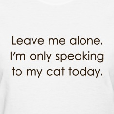 Leave Me Alone I'm Only Speaking To My Cat Today Women's T-Shirts