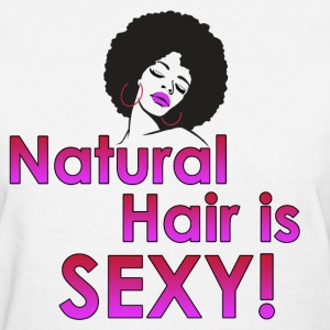 Natural Hair is Sexy - Women's T-Shirt