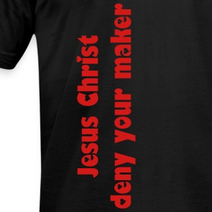 Jesus Christ, deny your maker - Men's T-Shirt by American Apparel