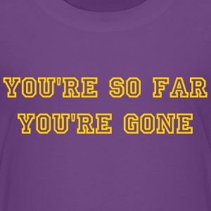 You're so far - you're gone - Toddler Premium T-Shirt