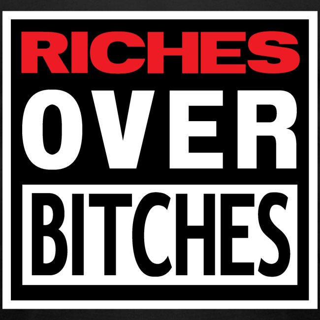 RICHES OVER BITCHES TEE