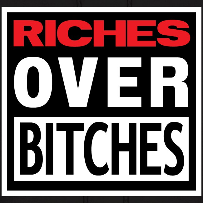 RICHES OVER BITCHES HOOD