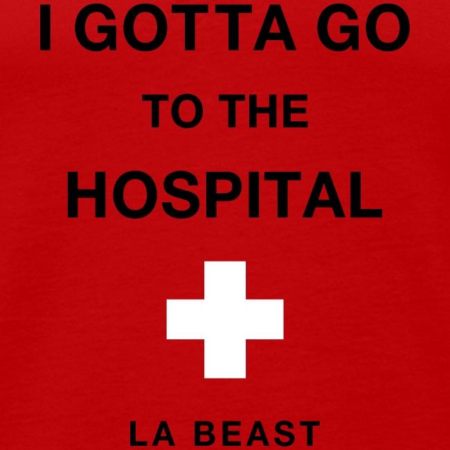 I Gotta Go To The Hospital