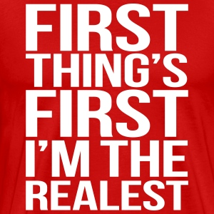 FIRST THING'S FIRST I'M THE REALEST T-Shirts - Men's Premium T-Shirt