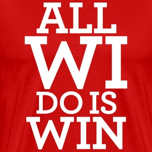 ALL WI DO IS WIN T-Shirts - Men's Premium T-Shirt