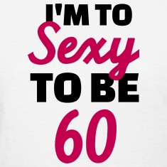 Sexy 60 Birthday Women's T-Shirts