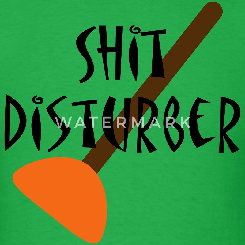 Shit Disturber - Men's T-Shirt