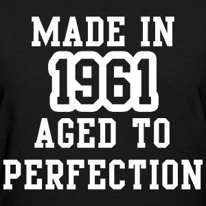 Made In 1961 Aged To Perfection Women's T-Shirts - Women's T-Shirt