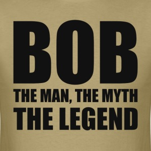 Bob The Man The Myth The Legend T-Shirts - Men's T-Shirt