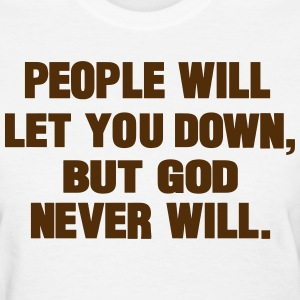 PEOPLE WILL LET YOU DOWN BUT GOD NEVER WILL - Women's T-Shirt