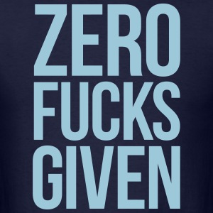 ZERO FUCKS GIVEN T-Shirts - Men's T-Shirt