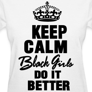 KEEP CALM BLACK GIRLS DO IT BETTER - Women's T-Shirt