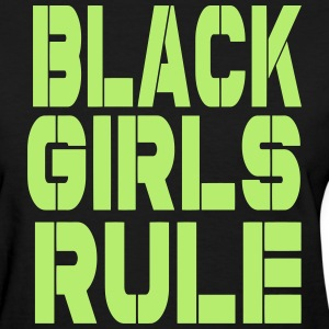 BLACK GIRLS RULE - Women's T-Shirt