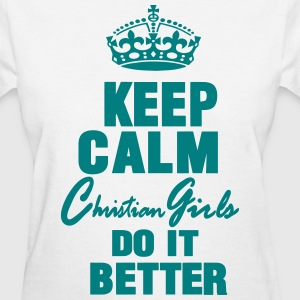 KEEP CALM CHRISTIAN GIRLS DO IT BETTER Women's T-Shirts - Women's T-Shirt