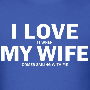 I Love It When My Wife Comes Sailing With Me T-Shirts - Men's T-Shirt