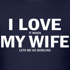 I Love It When My Wife Lets Me Go Bowling T-Shirts - Men's T-Shirt