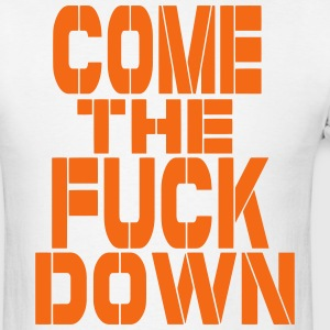 COME THE FUCK DOWN - Men's T-Shirt