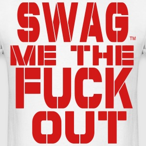 SWAG ME THE FUCK OUT - Men's T-Shirt