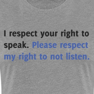 Respect My Right to Not Listen (women's tee) - Women's Premium T-Shirt
