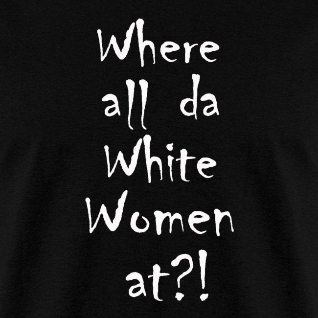 Where all da White Women at?