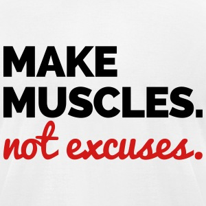 Make Muscles, Not Excuses  T-Shirts - Men's T-Shirt by American Apparel