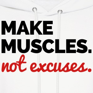 Make Muscles, Not Excuses  Hoodies - Men's Hoodie