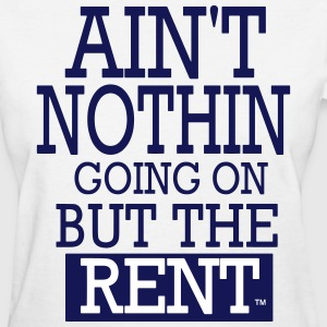 AIN'T NOTHING GOING ON BUT THE RENT Women's T-Shirts - Women's T-Shirt