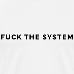 Fuck the System T-Shirts - Men's Premium T-Shirt