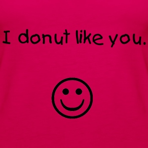 I donut like you - Women's Premium Tank Top