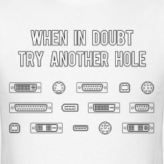 When In Doubt Try Another Computer Port Hole T-Shirts