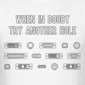 When In Doubt Try Another Computer Port Hole T-Shirts - Men's T-Shirt