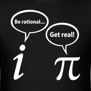 Be Rational Get Real Imaginary Math Pi T-Shirts - Men's T-Shirt